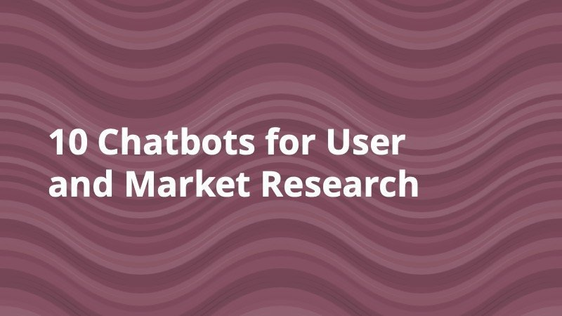 10 Chatbots for User and Market Research