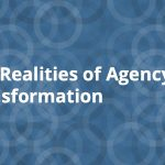The realities of agency transformation