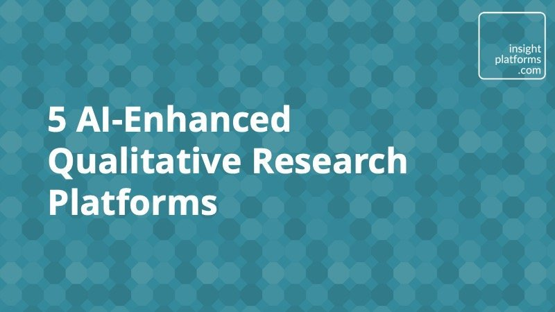 5 AI-Enhanced Qualitative Research Platforms - Insight Platforms
