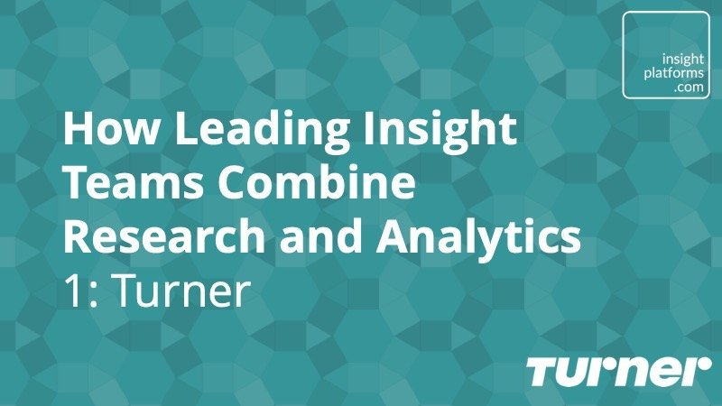 How leading insight teams combine research and data analytics – Turner - Insight Platforms