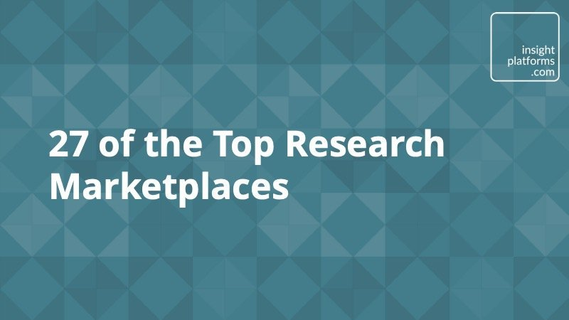 27 of the Top Research Marketplaces - Insight Platforms