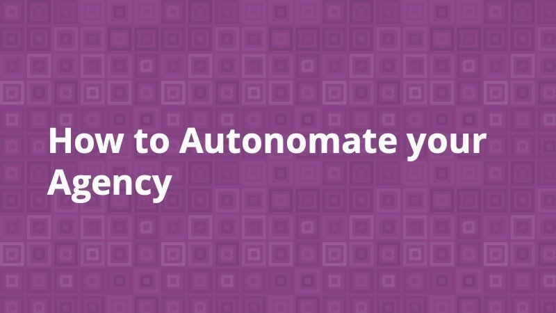 How to Autonomate your Agency