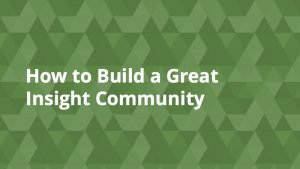 How to Build a Great Insight Community
