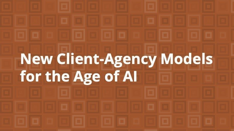 New Client-Agency Models for the Age of AI