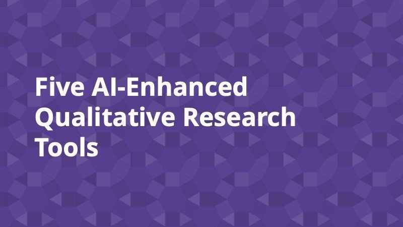 Five AI-Enhanced Qualitative Research Tools - Insight Platforms