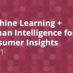 Machine Learning + Human Intelligence for Consumer Insights: Part 1