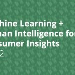 Machine Learning + Human Intelligence for Consumer Insights: Part 2
