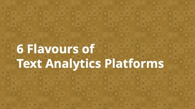 6 flavours of text analytics platforms
