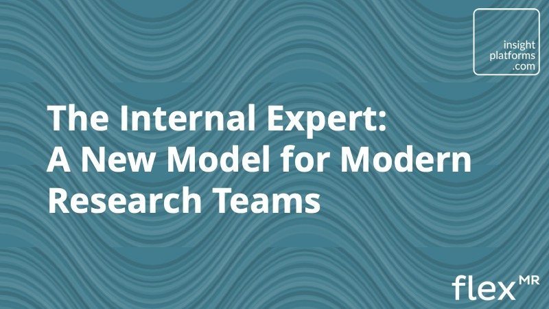 The Internal Expert New Models for Research Teams - Insight Platforms