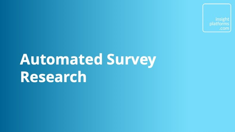 Automated Survey Research - Insight Platforms