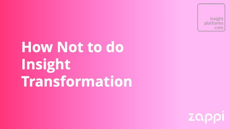 How Not to do Insight Transformation - Insight Platforms