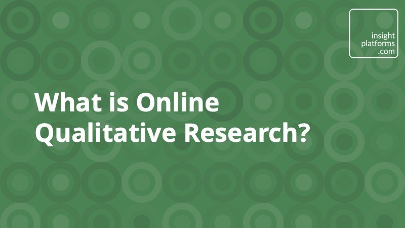 What is Online Qualitative Research - Insight Platforms