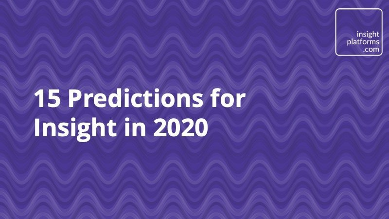 15 Predictions for Insight in 2020 - Insight Platforms