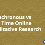 Asynchronous vs Real Time Online Qualitative Research