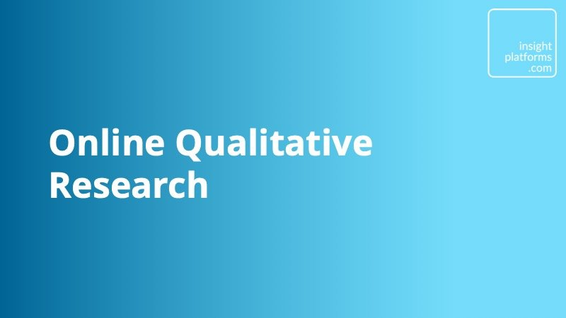 Online Qualitative Research - Insight Platforms