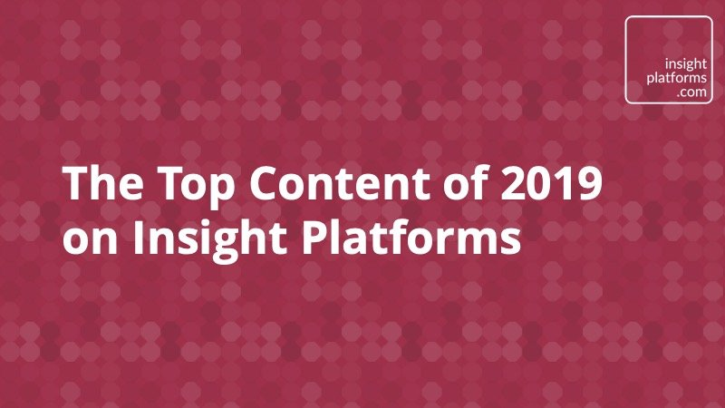 Top Content of 2019 - Insight Platforms