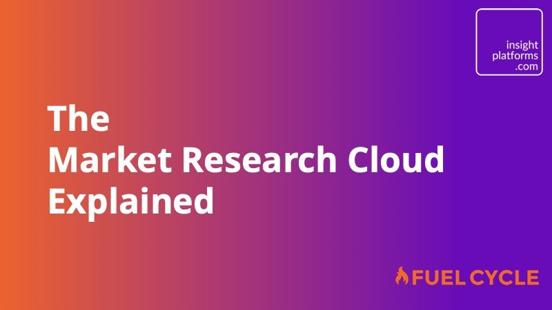 The Market Research Cloud Explained - Insight Platforms