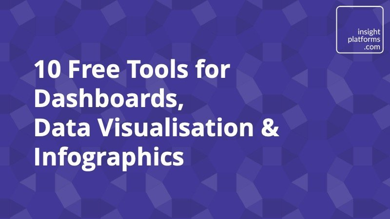 10 Free Tools for Dashboards Data Visualisation and Infographics - Insight Platforms