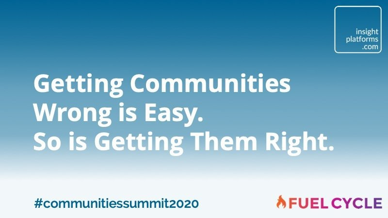 Getting Communities Wrong is Easy - So is Getting Them Right - Insight Platforms