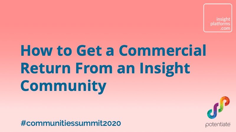 How to Get a Commercial Return From an Insight Community - Insight Platforms