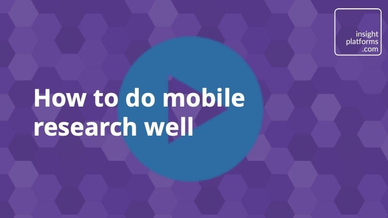 Video - how do mobile research - Insight Platforms