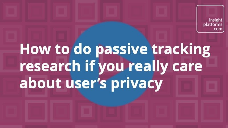 Video - passive tracking research - user privacy - Insight Platforms jpg