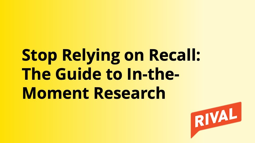 Stop Relying on Recall - Guide to In the Moment Research - Insight Platforms
