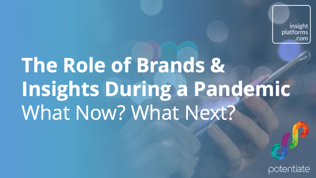 The Role of Brands and Insights During a Pandemic - Insight Platforms