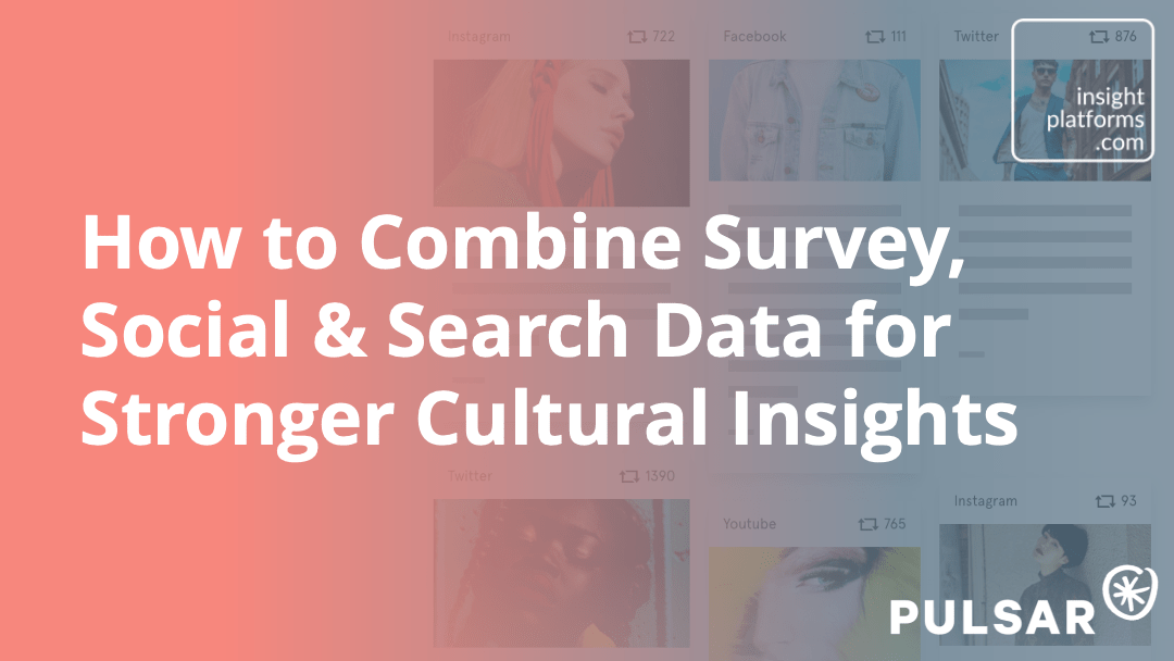 How to Combine Survey, Social and Searech Data - Insight Platforms