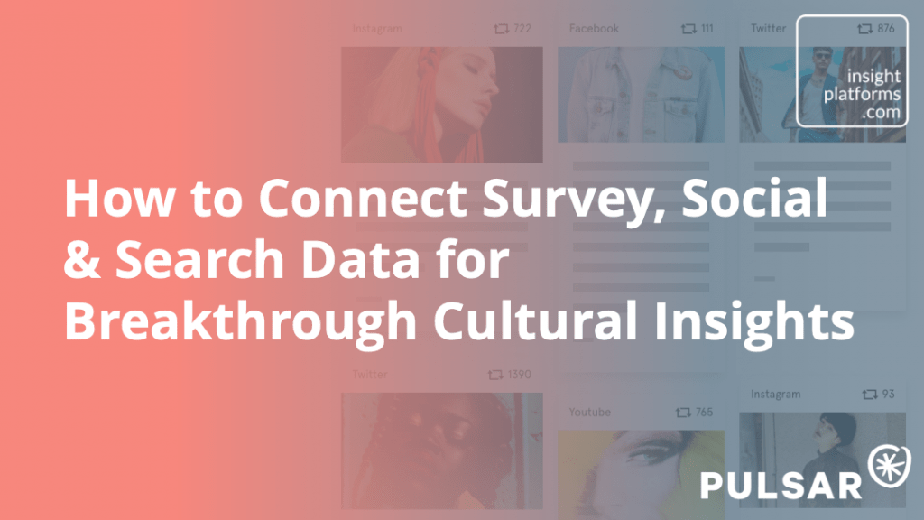 How to Connect Survey, Social and Search Data - Insight Platforms