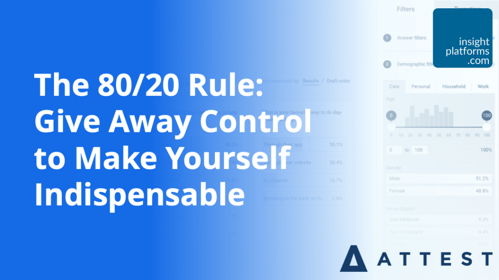 80-20 Rule - Give Away Control to Make Yourself Indispensable - Insight Platforms