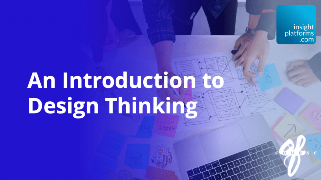 Intro to Design Thinking Webinar - Insight Platforms